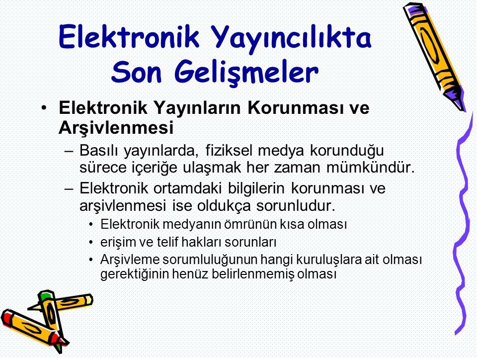 Elektronik Yayınların Korunması ve Arşivlenmesi –Basılı yayınlarda, fiziksel medya korunduğu sürece içeriğe ulaşmak her zaman mümkündür.