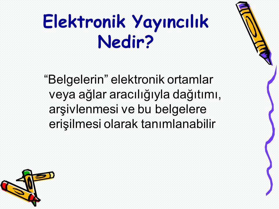Belgelerin elektronik ortamlar veya ağlar aracılığıyla dağıtımı, arşivlenmesi ve bu belgelere erişilmesi olarak tanımlanabilir Elektronik Yayıncılık Nedir