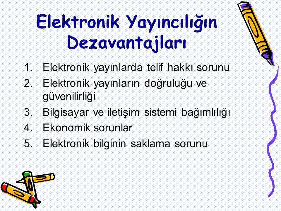1.Elektronik yayınlarda telif hakkı sorunu 2.Elektronik yayınların doğruluğu ve güvenilirliği 3.Bilgisayar ve iletişim sistemi bağımlılığı 4.Ekonomik sorunlar 5.Elektronik bilginin saklama sorunu Elektronik Yayıncılığın Dezavantajları