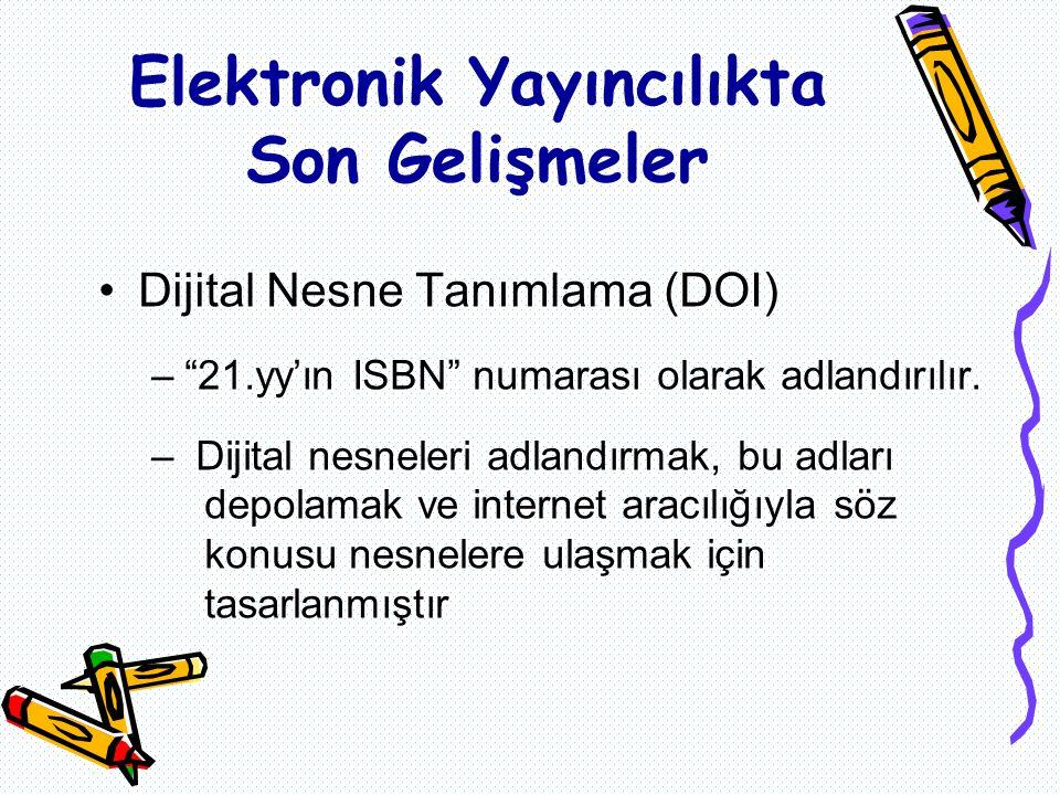Elektronik Yayıncılıkta Son Gelişmeler Dijital Nesne Tanımlama (DOI) – 21.yy'ın ISBN numarası olarak adlandırılır.