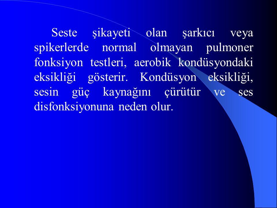 Seste şikayeti olan şarkıcı veya spikerlerde normal olmayan pulmoner fonksiyon testleri, aerobik kondüsyondaki eksikliği gösterir. Kondüsyon eksikliği