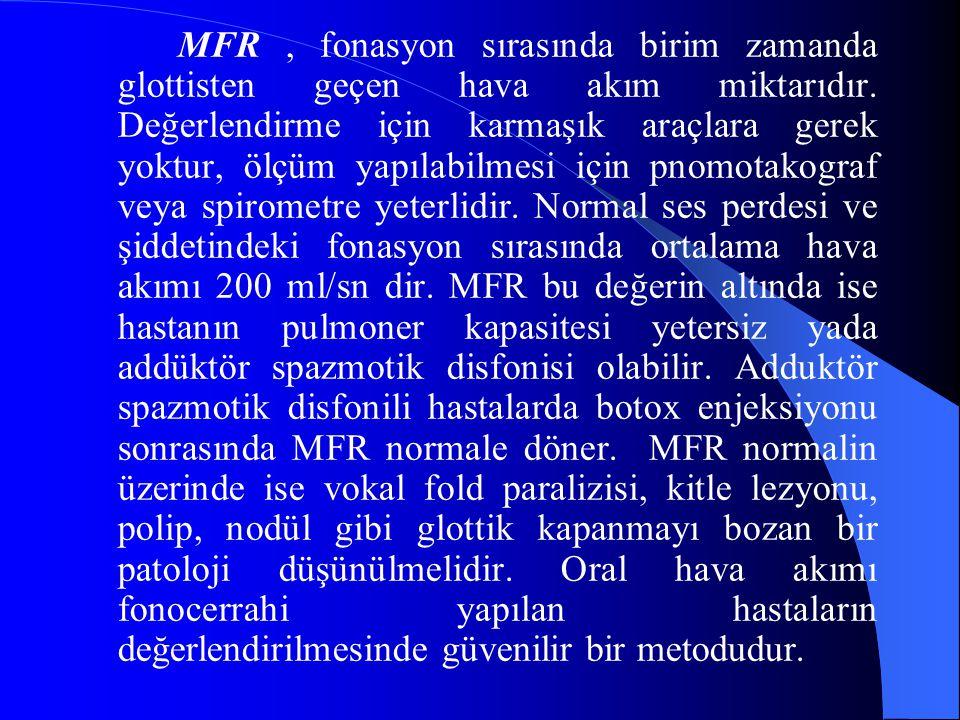 MFR, fonasyon sırasında birim zamanda glottisten geçen hava akım miktarıdır. Değerlendirme için karmaşık araçlara gerek yoktur, ölçüm yapılabilmesi iç