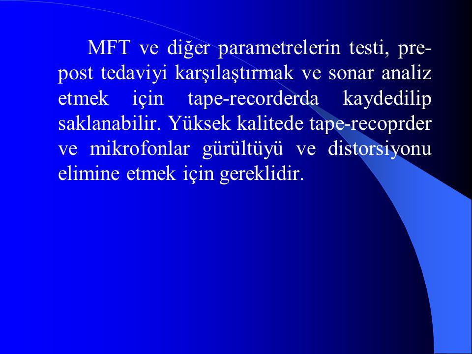 MFT ve diğer parametrelerin testi, pre- post tedaviyi karşılaştırmak ve sonar analiz etmek için tape-recorderda kaydedilip saklanabilir. Yüksek kalite
