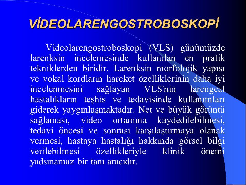 VİDEOLARENGOSTROBOSKOPİ Videolarengostroboskopi (VLS) günümüzde larenksin incelemesinde kullanılan en pratik tekniklerden biridir. Larenksin morfoloji