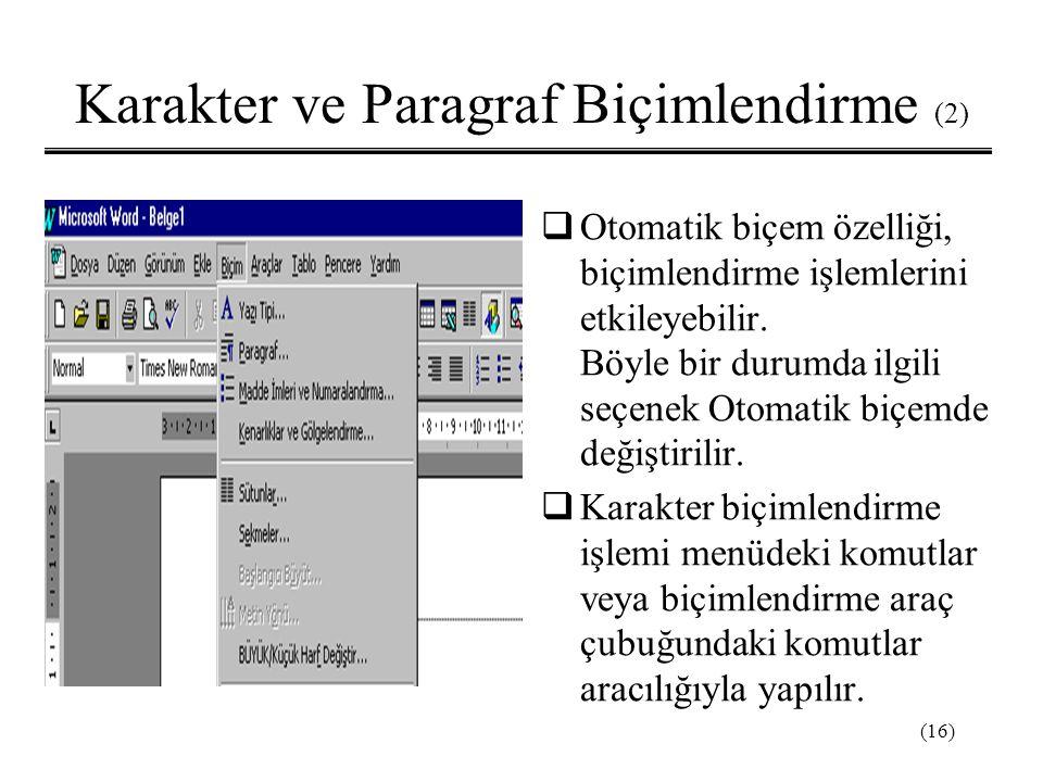 (16) Karakter ve Paragraf Biçimlendirme (2)  Otomatik biçem özelliği, biçimlendirme işlemlerini etkileyebilir. Böyle bir durumda ilgili seçenek Otoma