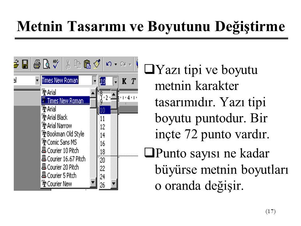 (17) Metnin Tasarımı ve Boyutunu Değiştirme  Yazı tipi ve boyutu metnin karakter tasarımıdır. Yazı tipi boyutu puntodur. Bir inçte 72 punto vardır. 