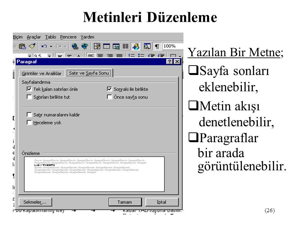 (26) Yazılan Bir Metne;  Sayfa sonları eklenebilir,  Metin akışı denetlenebilir,  Paragraflar bir arada görüntülenebilir. Metinleri Düzenleme