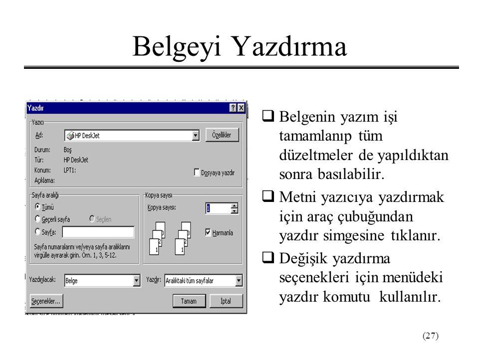 (27) Belgeyi Yazdırma  Belgenin yazım işi tamamlanıp tüm düzeltmeler de yapıldıktan sonra basılabilir.  Metni yazıcıya yazdırmak için araç çubuğunda