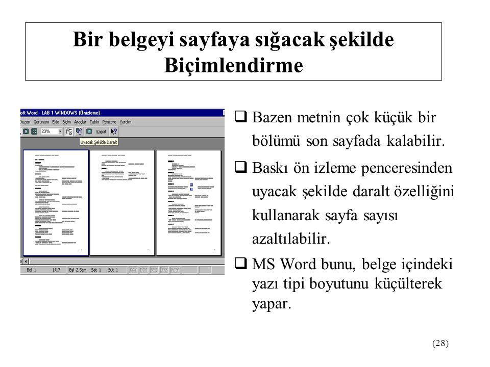 (28) Bir belgeyi sayfaya sığacak şekilde Biçimlendirme  Bazen metnin çok küçük bir bölümü son sayfada kalabilir.  Baskı ön izleme penceresinden uyac