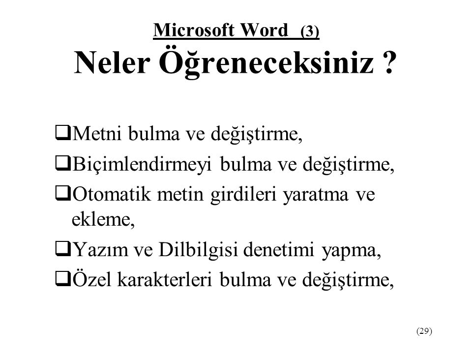 (29) Microsoft Word (3) Neler Öğreneceksiniz ?  Metni bulma ve değiştirme,  Biçimlendirmeyi bulma ve değiştirme,  Otomatik metin girdileri yaratma