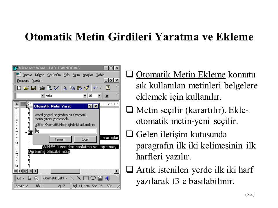 (32) Otomatik Metin Girdileri Yaratma ve Ekleme  Otomatik Metin Ekleme komutu sık kullanılan metinleri belgelere eklemek için kullanılır.  Metin seç
