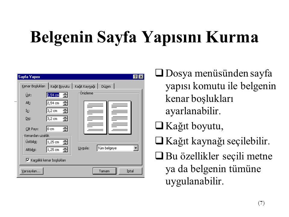 (7) Belgenin Sayfa Yapısını Kurma  Dosya menüsünden sayfa yapısı komutu ile belgenin kenar boşlukları ayarlanabilir.  Kağıt boyutu,  Kağıt kaynağı