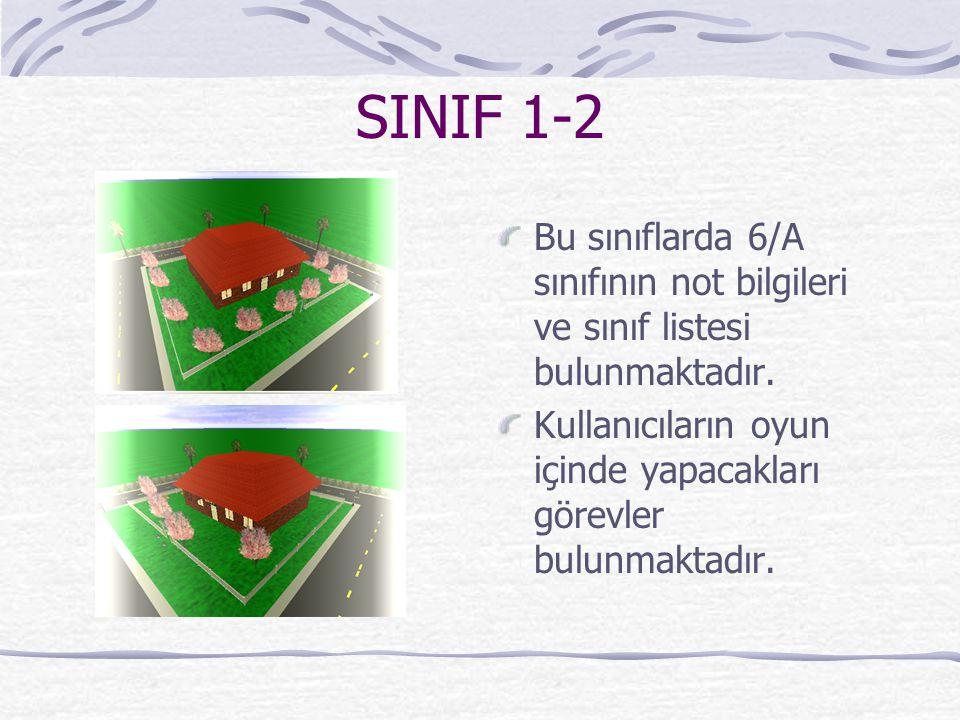 SINIF 1-2 Bu sınıflarda 6/A sınıfının not bilgileri ve sınıf listesi bulunmaktadır. Kullanıcıların oyun içinde yapacakları görevler bulunmaktadır.