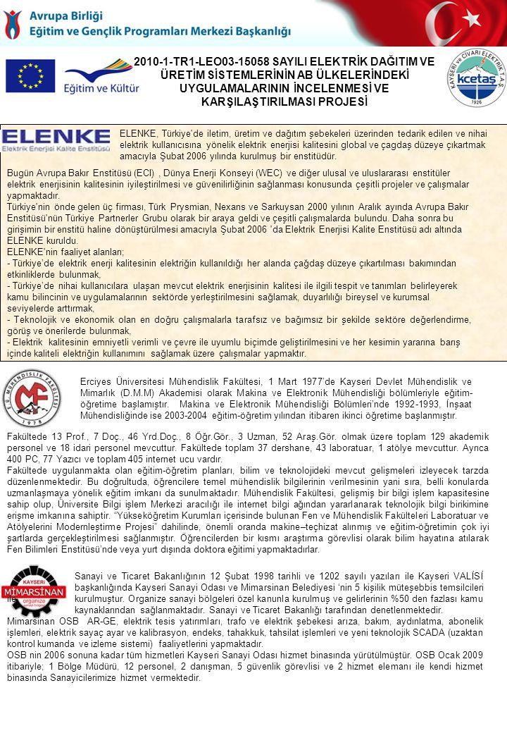 2010-1-TR1-LEO03-15058 SAYILI ELEKTRİK DAĞITIM VE ÜRETİM SİSTEMLERİNİN AB ÜLKELERİNDEKİ UYGULAMALARININ İNCELENMESİ VE KARŞILAŞTIRILMASI PROJESİ TÜTEV 10 Ocak 1991 tarihinde kurulmuştur.