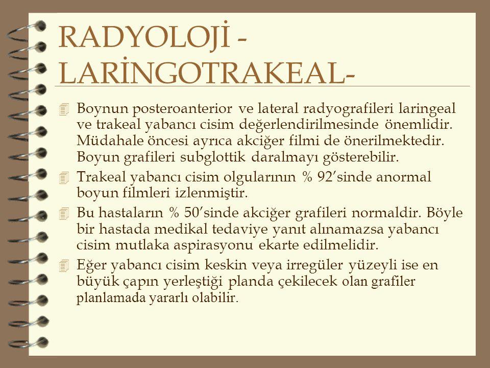 RADYOLOJİ - LARİNGOTRAKEAL- 4 Boynun posteroanterior ve lateral radyografileri laringeal ve trakeal yabancı cisim değerlendirilmesinde önemlidir. Müda
