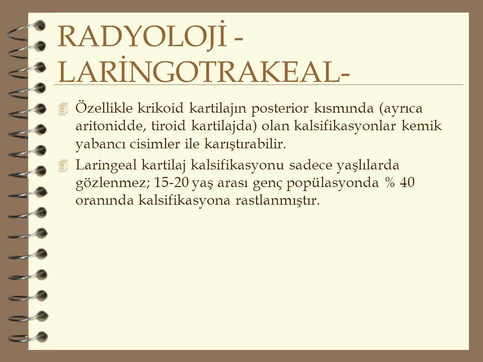 RADYOLOJİ - LARİNGOTRAKEAL- 4 Özellikle krikoid kartilajın posterior kısmında (ayrıca aritonidde, tiroid kartilajda) olan kalsifikasyonlar kemik yaban