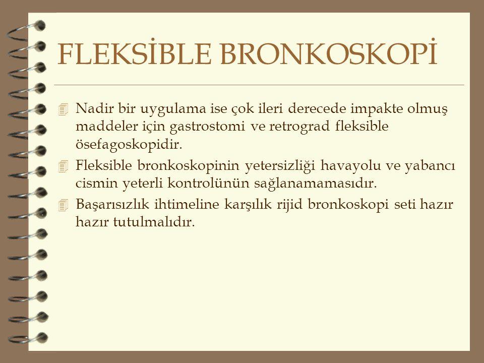 FLEKSİBLE BRONKOSKOPİ 4 Nadir bir uygulama ise çok ileri derecede impakte olmuş maddeler için gastrostomi ve retrograd fleksible ösefagoskopidir. 4 Fl