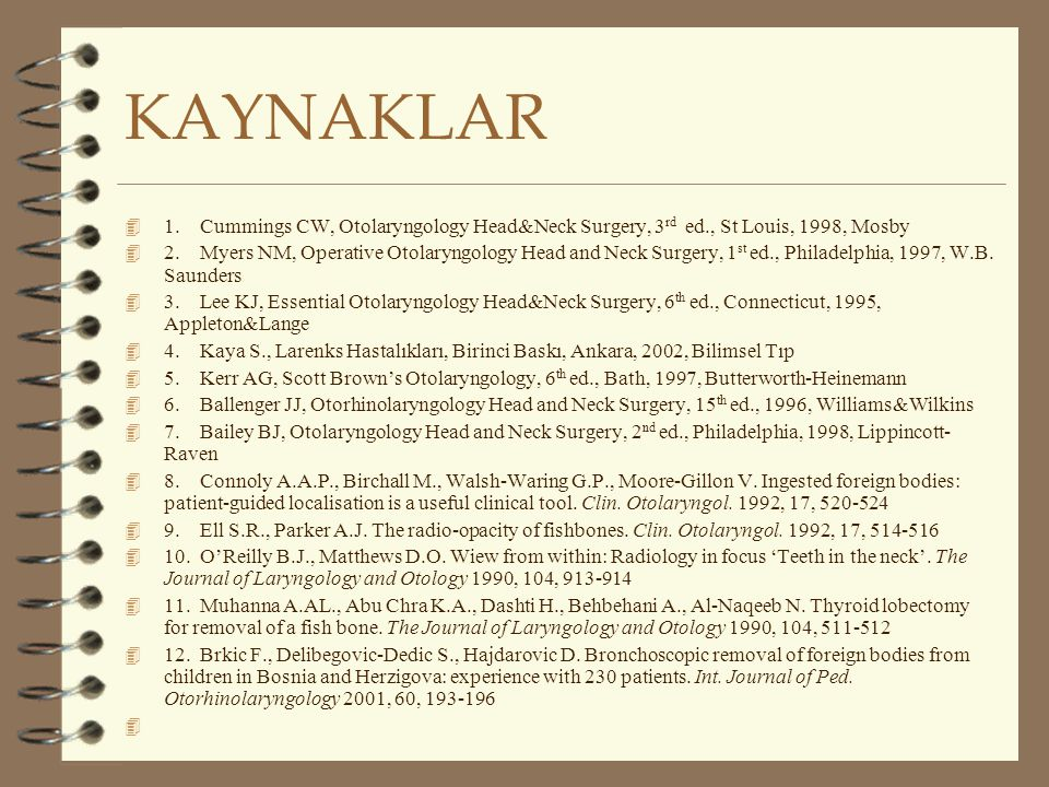 KAYNAKLAR 4 1. Cummings CW, Otolaryngology Head&Neck Surgery, 3 rd ed., St Louis, 1998, Mosby 4 2. Myers NM, Operative Otolaryngology Head and Neck Su