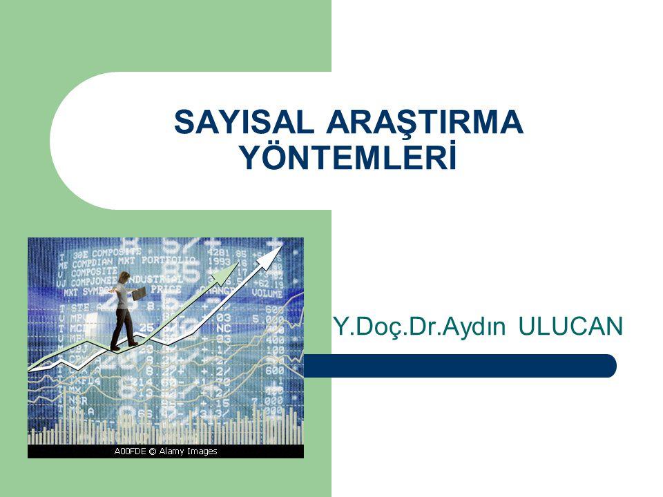 SAYISAL ARAŞTIRMA YÖNTEMLERİ Y.Doç.Dr.Aydın ULUCAN