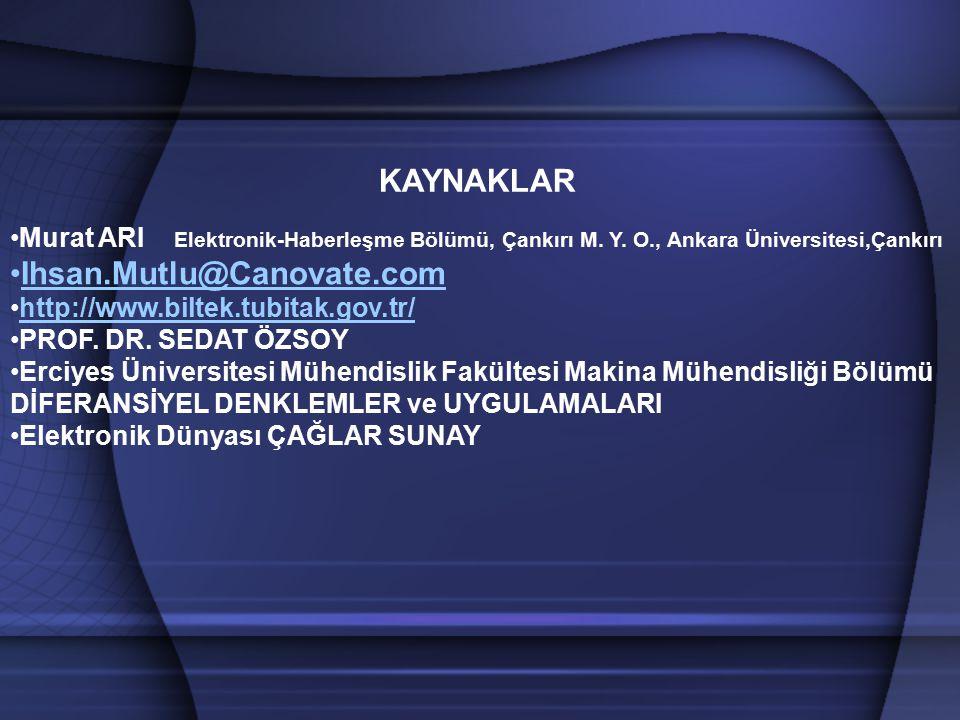 KAYNAKLAR Murat ARI Elektronik-Haberleşme Bölümü, Çankırı M. Y. O., Ankara Üniversitesi,Çankırı Ihsan.Mutlu@Canovate.comIhsan.Mutlu@Canovate.com http: