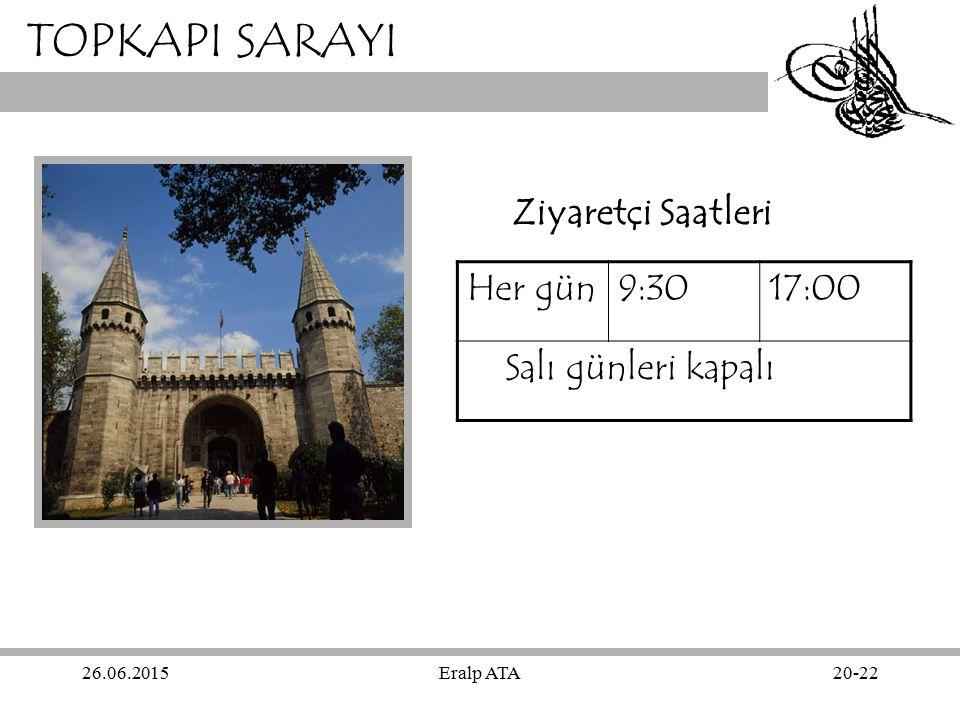 26.06.2015Eralp ATA20-22 TOPKAPI SARAYI Ziyaretçi Saatleri Her gün9:3017:00 Salı günleri kapalı