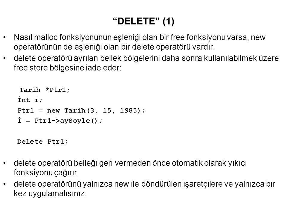DELETE (1) Nasıl malloc fonksiyonunun eşleniği olan bir free fonksiyonu varsa, new operatörünün de eşleniği olan bir delete operatörü vardır.