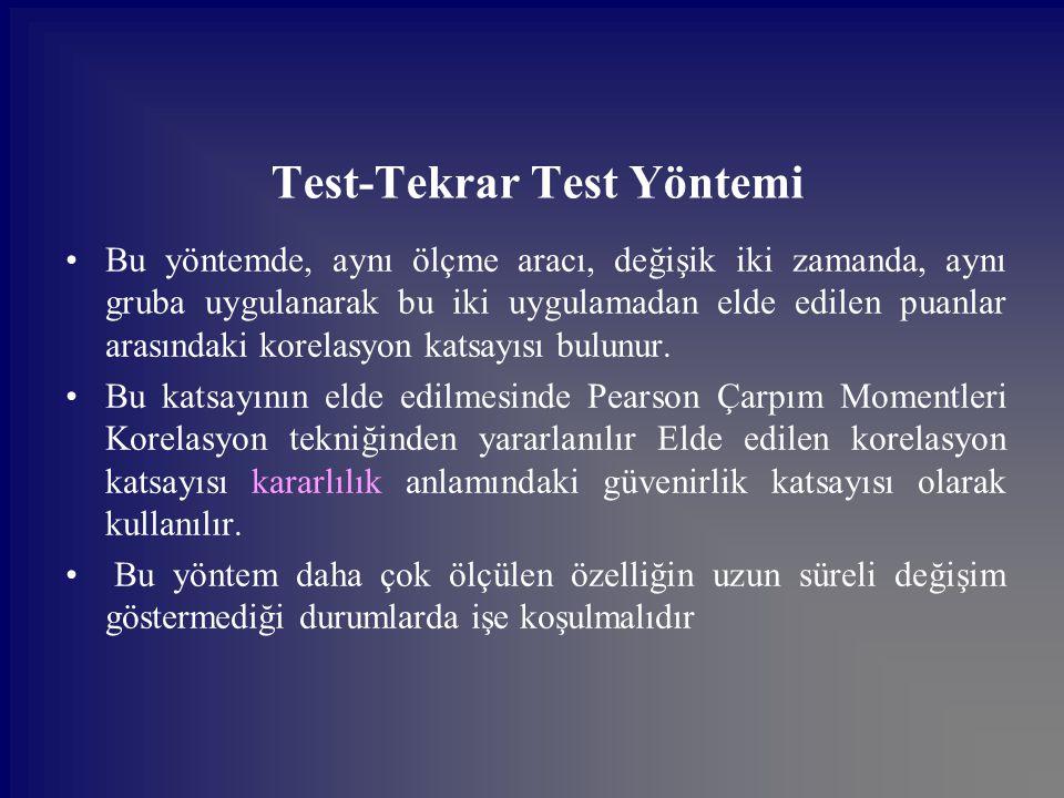 Test-Tekrar Test Yöntemi Bu yöntemde, aynı ölçme aracı, değişik iki zamanda, aynı gruba uygulanarak bu iki uygulamadan elde edilen puanlar arasındaki