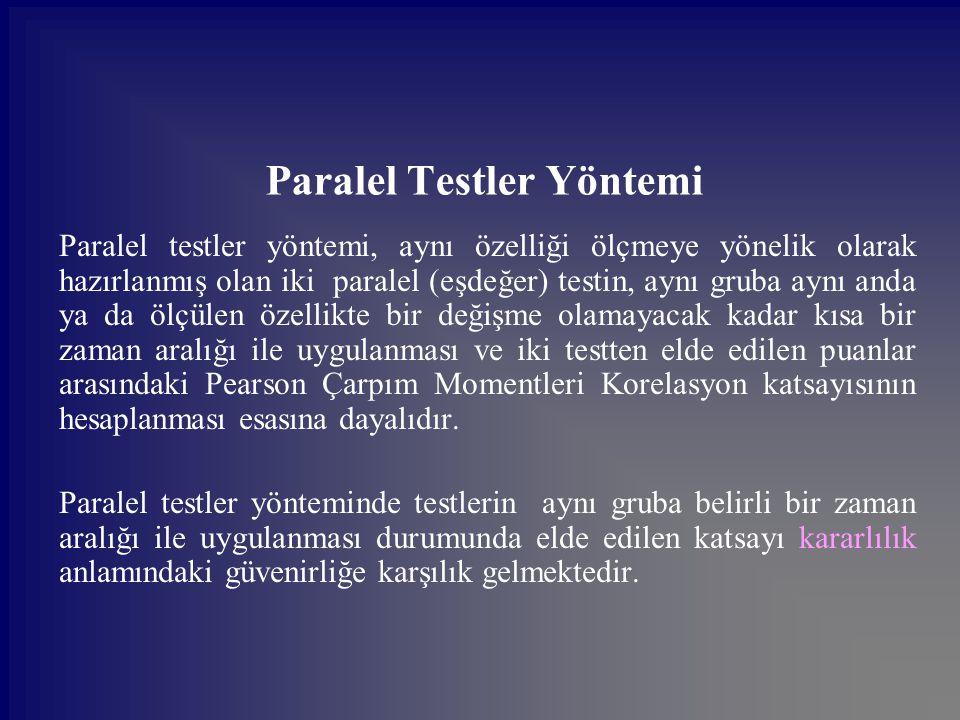 Paralel Testler Yöntemi Paralel testler yöntemi, aynı özelliği ölçmeye yönelik olarak hazırlanmış olan iki paralel (eşdeğer) testin, aynı gruba aynı a