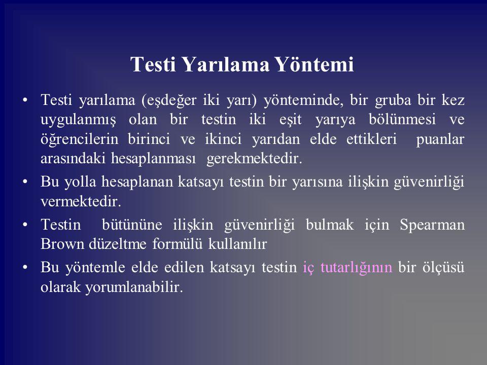 Testi Yarılama Yöntemi Testi yarılama (eşdeğer iki yarı) yönteminde, bir gruba bir kez uygulanmış olan bir testin iki eşit yarıya bölünmesi ve öğrenci