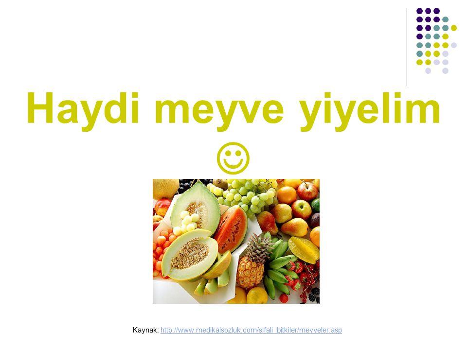 Haydi meyve yiyelim Kaynak: http://www.medikalsozluk.com/sifali_bitkiler/meyveler.asphttp://www.medikalsozluk.com/sifali_bitkiler/meyveler.asp