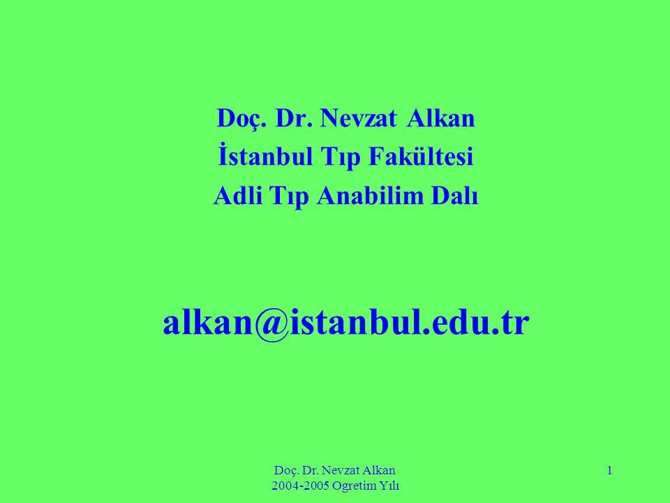 Doç. Dr. Nevzat Alkan 2004-2005 Ogretim Yılı 1 Doç. Dr. Nevzat Alkan İstanbul Tıp Fakültesi Adli Tıp Anabilim Dalı alkan@istanbul.edu.tr