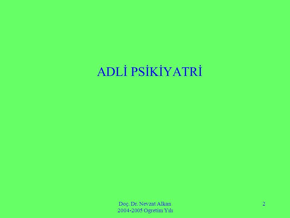 Doç. Dr. Nevzat Alkan 2004-2005 Ogretim Yılı 2 ADLİ PSİKİYATRİ