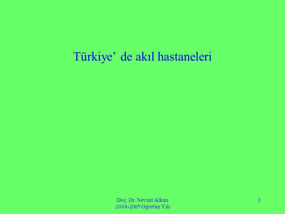 Doç. Dr. Nevzat Alkan 2004-2005 Ogretim Yılı 3 Türkiye' de akıl hastaneleri