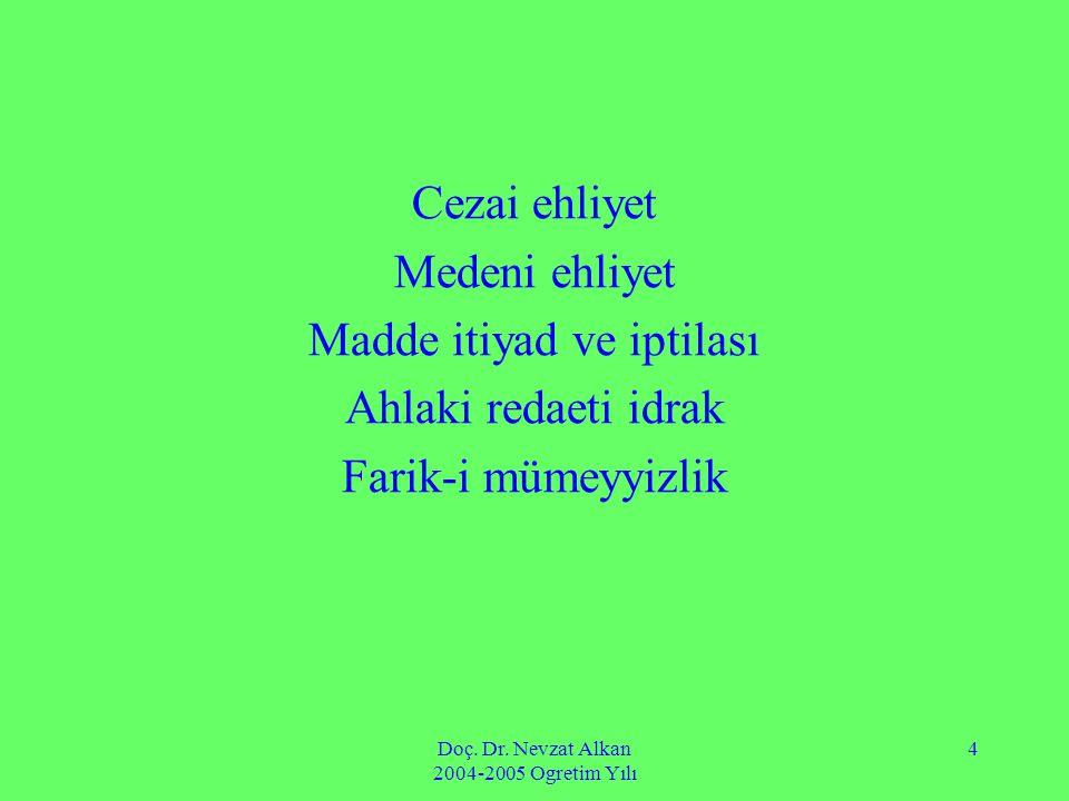 Doç. Dr. Nevzat Alkan 2004-2005 Ogretim Yılı 4 Cezai ehliyet Medeni ehliyet Madde itiyad ve iptilası Ahlaki redaeti idrak Farik-i mümeyyizlik