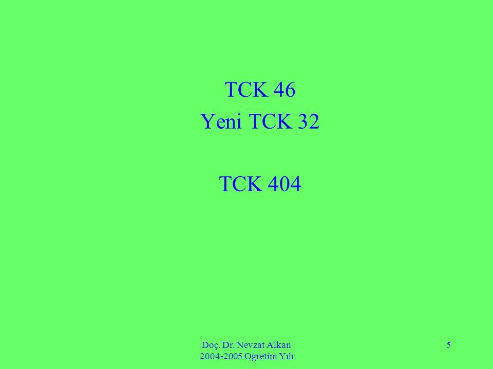 Doç. Dr. Nevzat Alkan 2004-2005 Ogretim Yılı 5 TCK 46 Yeni TCK 32 TCK 404