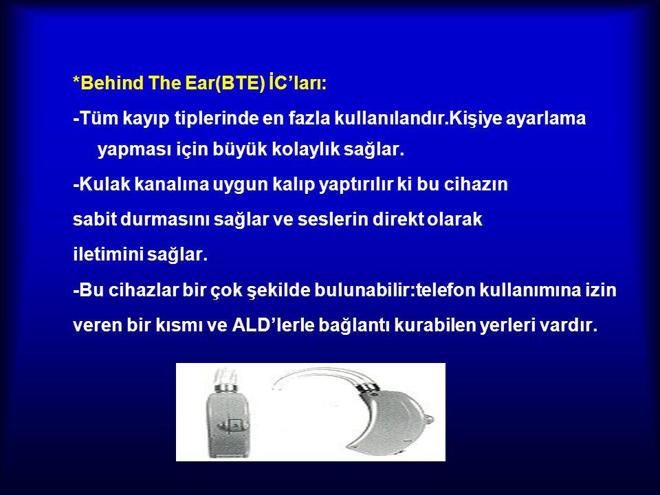 *Behind The Ear(BTE) İC'ları: -Tüm kayıp tiplerinde en fazla kullanılandır.Kişiye ayarlama yapması için büyük kolaylık sağlar. -Kulak kanalına uygun k