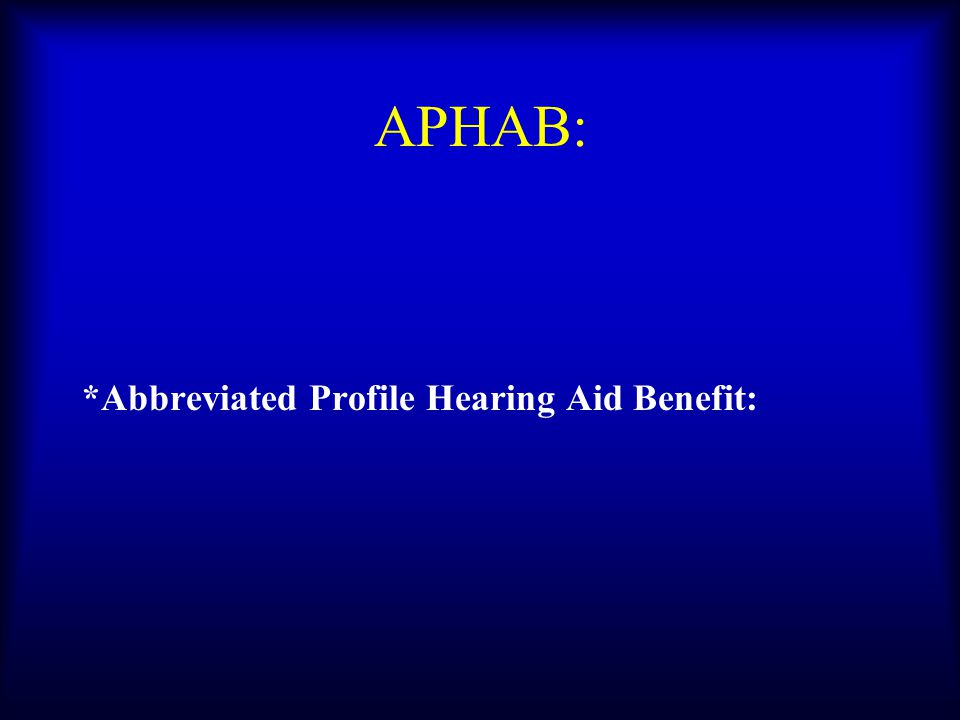 APHAB: *Abbreviated Profile Hearing Aid Benefit: