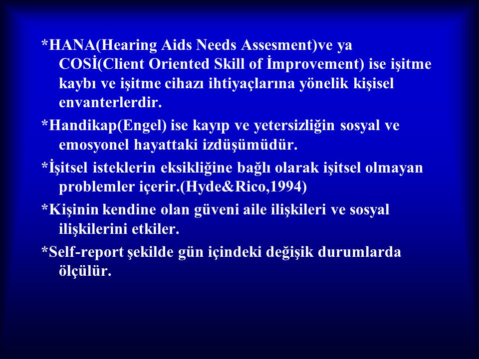 *HANA(Hearing Aids Needs Assesment)ve ya COSİ(Client Oriented Skill of İmprovement) ise işitme kaybı ve işitme cihazı ihtiyaçlarına yönelik kişisel en