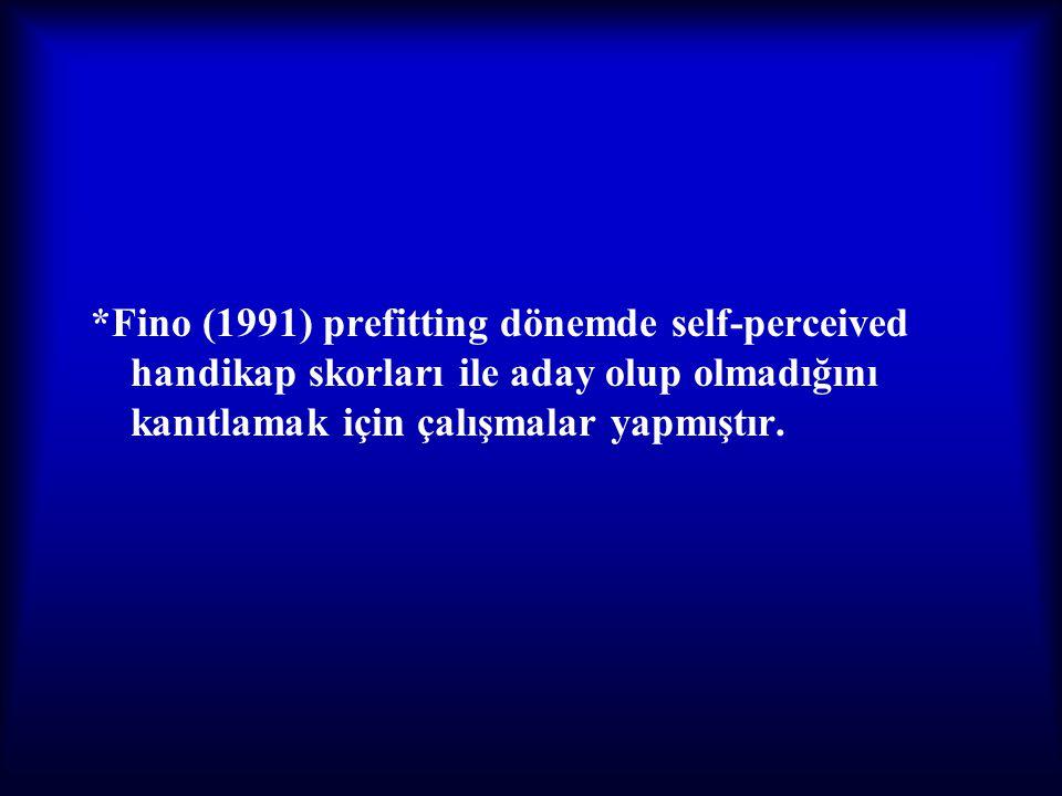 *Fino (1991) prefitting dönemde self-perceived handikap skorları ile aday olup olmadığını kanıtlamak için çalışmalar yapmıştır.