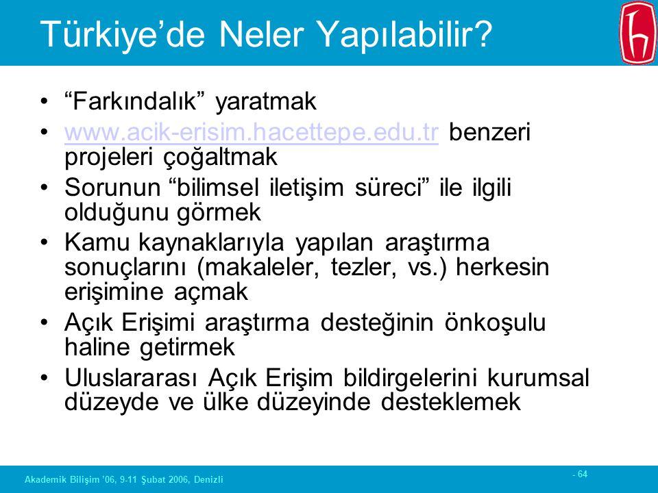 """- 64 Akademik Bilişim '06, 9-11 Şubat 2006, Denizli Türkiye'de Neler Yapılabilir? """"Farkındalık"""" yaratmak www.acik-erisim.hacettepe.edu.tr benzeri proj"""