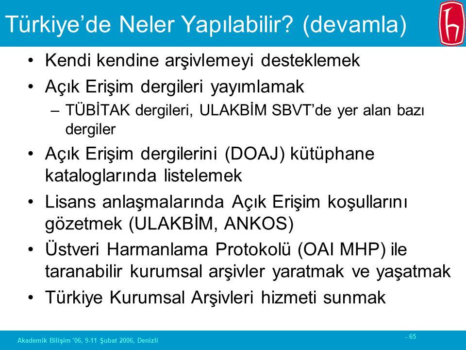 - 65 Akademik Bilişim '06, 9-11 Şubat 2006, Denizli Türkiye'de Neler Yapılabilir? (devamla) Kendi kendine arşivlemeyi desteklemek Açık Erişim dergiler