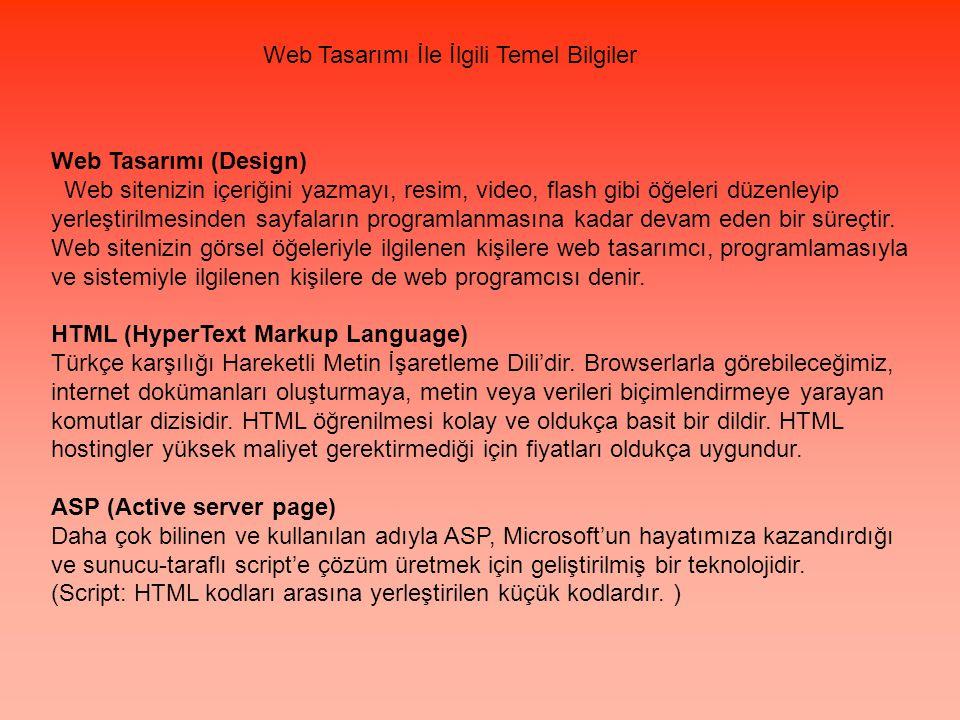 Web Tasarımı İle İlgili Temel Bilgiler Web Tasarımı (Design) Web sitenizin içeriğini yazmayı, resim, video, flash gibi öğeleri düzenleyip yerleştirilmesinden sayfaların programlanmasına kadar devam eden bir süreçtir.