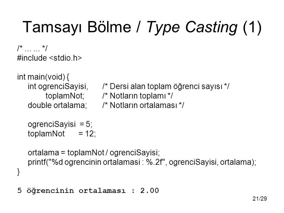21/29 Tamsayı Bölme / Type Casting (1) /*...... */ #include int main(void) { int ogrenciSayisi,/* Dersi alan toplam öğrenci sayısı */ toplamNot;/* Not