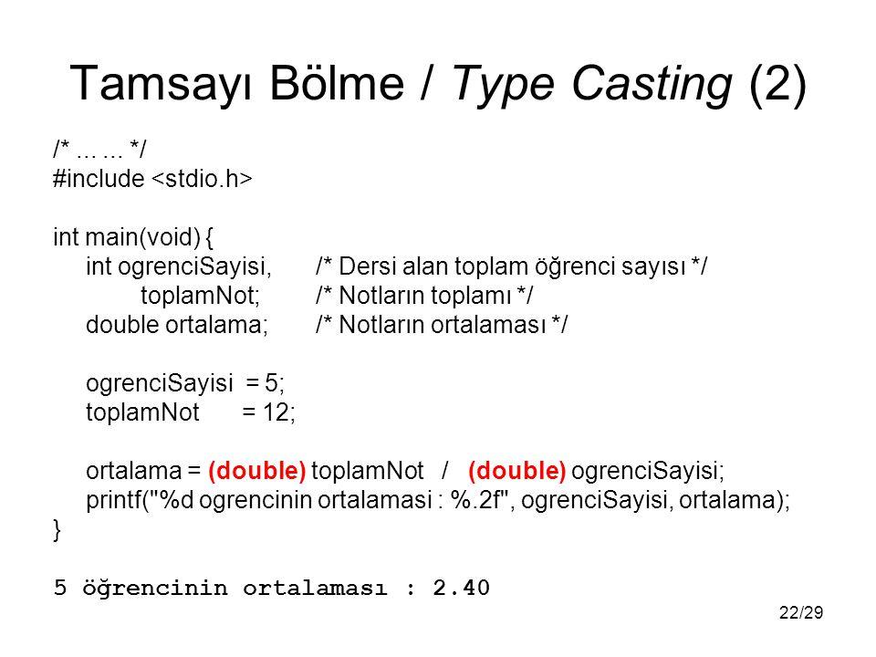 22/29 Tamsayı Bölme / Type Casting (2) /*...... */ #include int main(void) { int ogrenciSayisi,/* Dersi alan toplam öğrenci sayısı */ toplamNot;/* Not