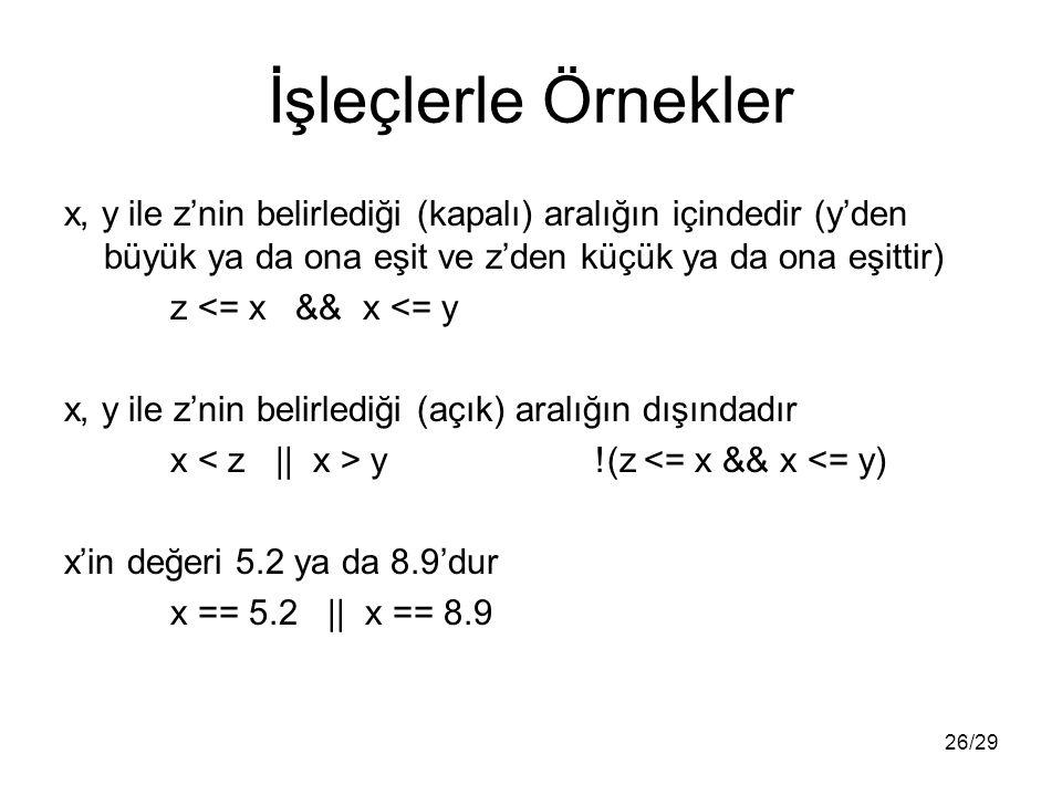 26/29 İşleçlerle Örnekler x, y ile z'nin belirlediği (kapalı) aralığın içindedir (y'den büyük ya da ona eşit ve z'den küçük ya da ona eşittir) z <= x
