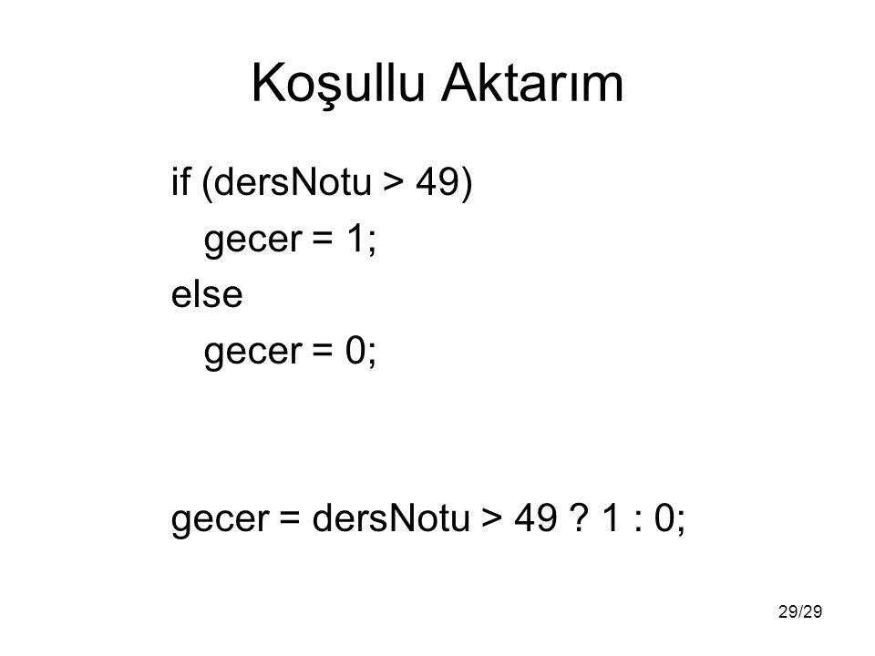 29/29 Koşullu Aktarım if (dersNotu > 49) gecer = 1; else gecer = 0; gecer = dersNotu > 49 1 : 0;