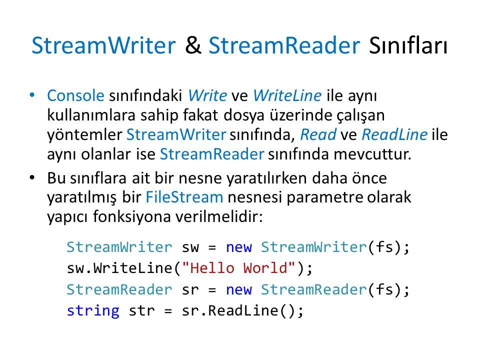 StreamWriter & StreamReader Sınıfları Console sınıfındaki Write ve WriteLine ile aynı kullanımlara sahip fakat dosya üzerinde çalışan yöntemler StreamWriter sınıfında, Read ve ReadLine ile aynı olanlar ise StreamReader sınıfında mevcuttur.