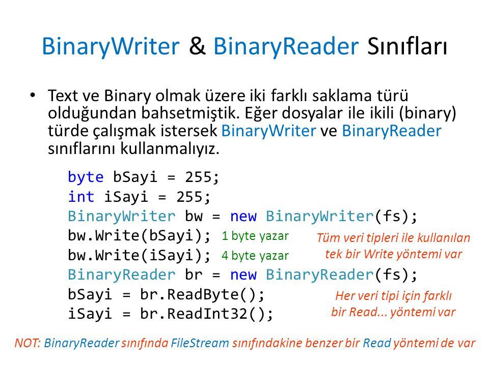 BinaryWriter & BinaryReader Sınıfları Text ve Binary olmak üzere iki farklı saklama türü olduğundan bahsetmiştik.