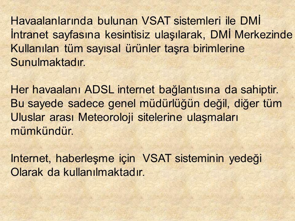 Havaalanlarında bulunan VSAT sistemleri ile DMİ İntranet sayfasına kesintisiz ulaşılarak, DMİ Merkezinde Kullanılan tüm sayısal ürünler taşra birimler