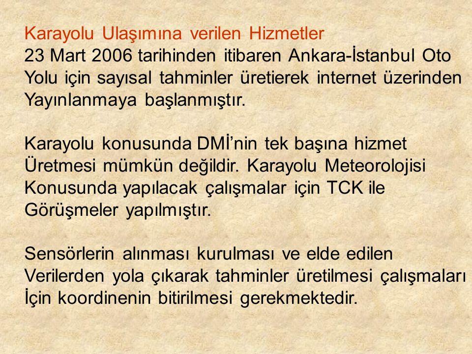 Karayolu Ulaşımına verilen Hizmetler 23 Mart 2006 tarihinden itibaren Ankara-İstanbul Oto Yolu için sayısal tahminler üretierek internet üzerinden Yay